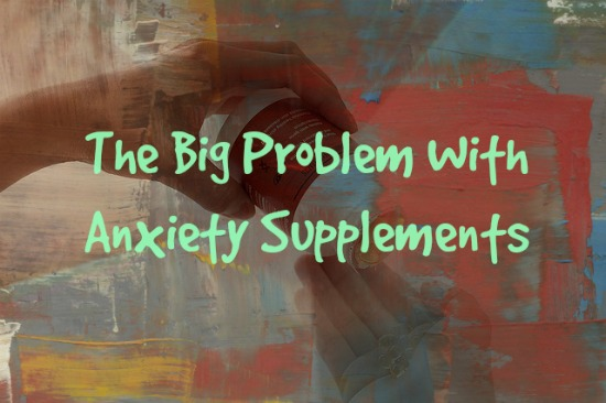 the problem with anxiety supplements